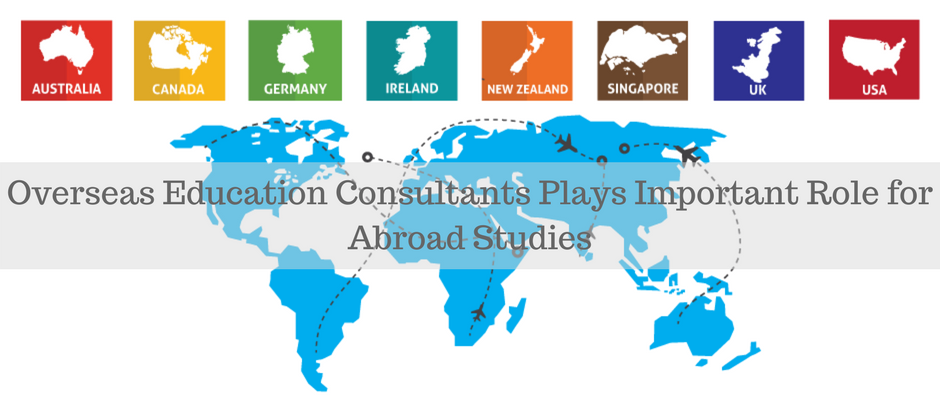 Is Overseas Education Consultants Plays Important Role for Abroad Studies