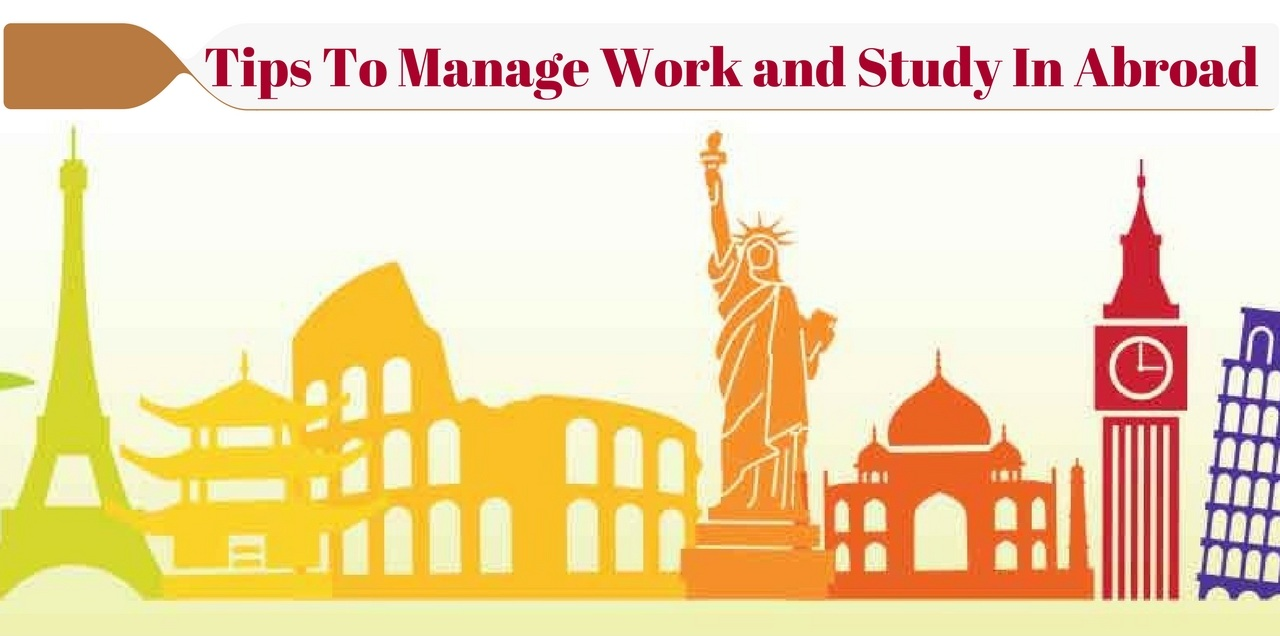 Tips To Manage Work and Study In Abroad