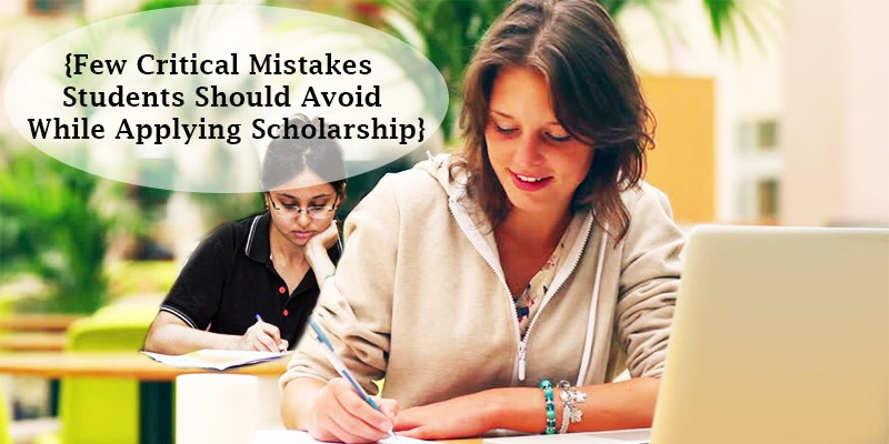 Few Critical Mistakes Students Should Avoid While Applying Scholarship
