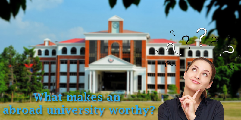 What makes an abroad university Worthy?
