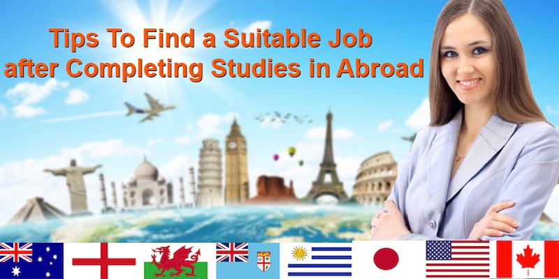Tips To Find a Suitable Job after Completing Studies in Abroad