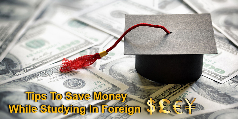 Tips That Will Help You To Save Money While Studying In Abroad