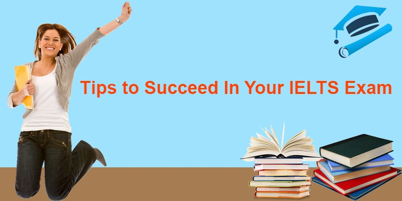 Tips to Succeed In Your IELTS Exam